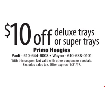 $10 off deluxe traysor super trays. With this coupon. Not valid with other coupons or specials.Excludes sales tax. Offer expires1/31/17.