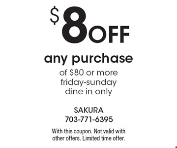 $8 Off any purchase of $80 or more. Friday-Sunday, dine in only. With this coupon. Not valid with other offers. Limited time offer.