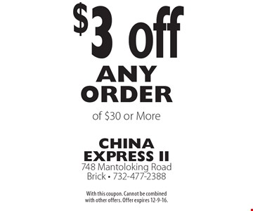 $3 off any order of $30 or More. With this coupon. Cannot be combined with other offers. Offer expires 12-9-16.
