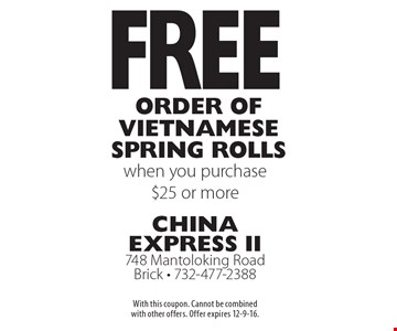 Free order of Vietnamese spring rolls when you purchase $25 or more. With this coupon. Cannot be combined with other offers. Offer expires 12-9-16.