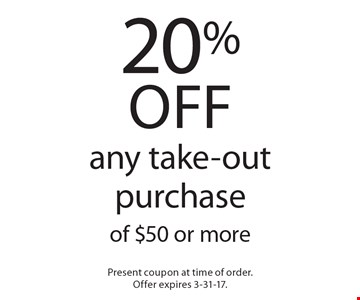 20% off any take-out purchase of $50 or more. Present coupon at time of order. Offer expires 3-31-17.