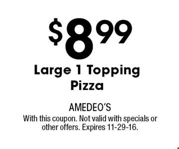$8.99 Large 1 Topping Pizza. With this coupon. Not valid with specials or other offers. Expires 11-29-16.