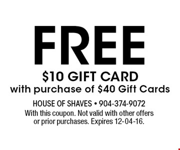 free $10 gift card with purchase of $40 Gift Cards. With this coupon. Not valid with other offers or prior purchases. Expires 12-04-16.