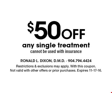 $50Off any single treatmentcannot be used with insurance. Restrictions & exclusions may apply. With this coupon.Not valid with other offers or prior purchases. Expires 11-17-16.