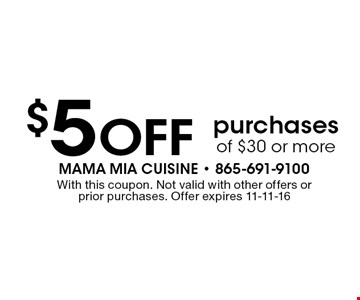 $5 Off purchases of $30 or more. With this coupon. Not valid with other offers or prior purchases. Offer expires 11-11-16