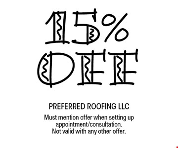 15% off preferred roofing LLC Must mention offer when setting up appointment/consultation. Not valid with any other offer.
