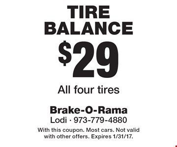 $29 tire balance All four tires. With this coupon. Most cars. Not valid with other offers. Expires 1/31/17.