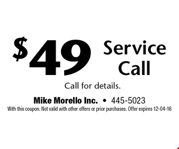 $49 Service Call. Call for details. With this coupon. Not valid with other offers or prior purchases. Offer expires 12-04-16