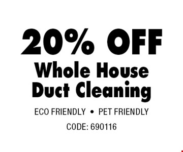 20% OFF Whole House Duct Cleaning.