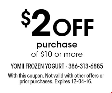 $2 Off purchase of $10 or more. With this coupon. Not valid with other offers or prior purchases. Expires 12-04-16.