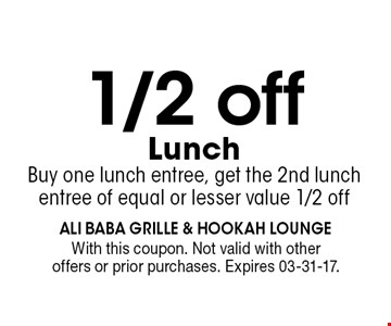 1/2 off Lunch Buy one lunch entree, get the 2nd lunch entree of equal or lesser value 1/2 off. With this coupon. Not valid with otheroffers or prior purchases. Expires 03-31-17.