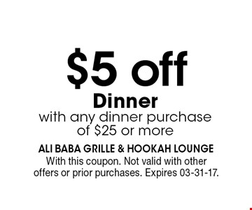 $5 off Dinner with any dinner purchaseof $25 or more. With this coupon. Not valid with otheroffers or prior purchases. Expires 03-31-17.