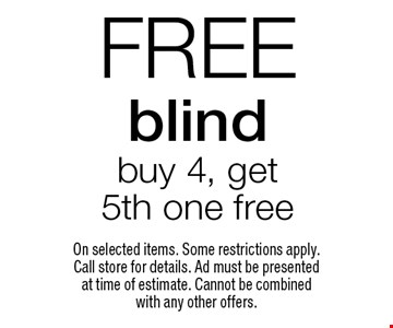 Free blind buy 4, get 5th one free . On selected items. Some restrictions apply. Call store for details. Ad must be presented at time of estimate. Cannot be combined with any other offers.