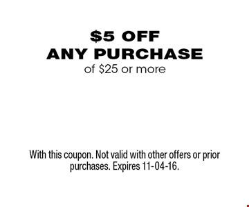 $5 off any purchase of $25 or more. With this coupon. Not valid with other offers or prior purchases. Expires 11-04-16.