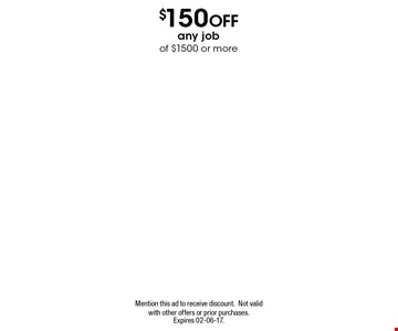 $150 Off any jobof $1500 or more. Mention this ad to receive discount.Not valid with other offers or prior purchases. Expires 11-17-16.
