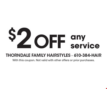 $2 off any service. With this coupon. Not valid with other offers or prior purchases.