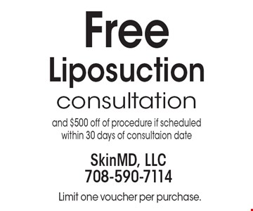 Free Liposuction consultation and $500 off of procedure if scheduledwithin 30 days of consultation date. Limit one voucher per purchase.