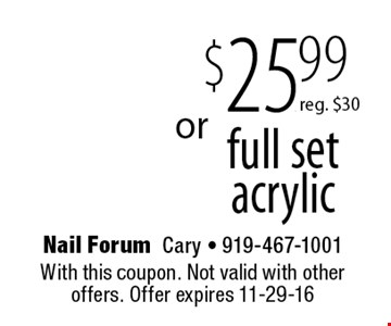 $25.99 full setacrylic. With this coupon. Not valid with other offers. Offer expires 11-29-16