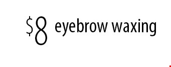 $8 eyebrow waxing. With this coupon. Not valid with other offers. Offer expires 11-29-16.