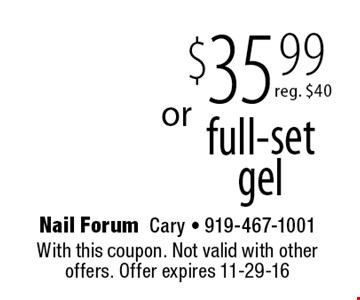 $35. .99 full-setgel. With this coupon. Not valid with other offers. Offer expires 11-29-16
