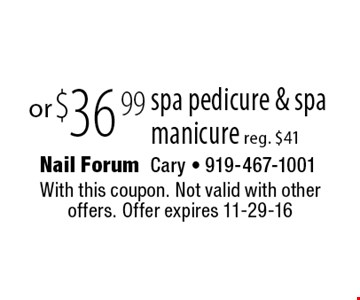 $36 .99 spa pedicure & spa manicure reg. $41. With this coupon. Not valid with other offers. Offer expires 11-29-16