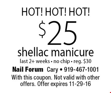 $25 shellac manicure. last 2+ weeks - no chip - reg. $30. With this coupon. Not valid with other offers. Offer expires 11-29-16