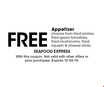 Free Appetizerchoose from fried pickles, fried green tomatoes, fried mushrooms, fried squash & cheese sticks. With this coupon. Not valid with other offers or prior purchases. Expires 12-04-16.