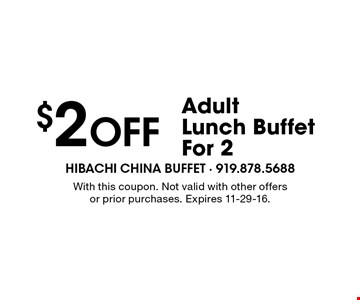 $2 Off Adult Lunch Buffet For 2. With this coupon. Not valid with other offers or prior purchases. Expires 11-29-16.