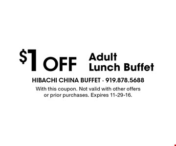 $1 Off Adult Lunch Buffet. With this coupon. Not valid with other offers or prior purchases. Expires 11-29-16.
