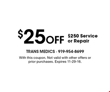 $25 Off $250 Service or Repair. With this coupon. Not valid with other offers or prior purchases. Expires 11-29-16.