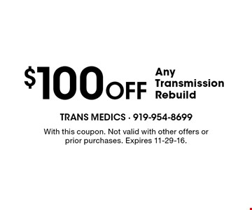 $100 Off Any Transmission Rebuild. With this coupon. Not valid with other offers or prior purchases. Expires 11-29-16.