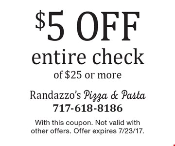 $5 off entire check of $25 or more. With this coupon. Not valid with other offers. Offer expires 7/23/17.