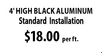 $18.00 per ft. 4' High Black Aluminum. *Must be OVER 100 FT. Not to be combined with any other discounts. 12-04-16