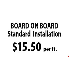 $15.50 per ft. Board On Board. *Must be OVER 100 FT. Not to be combined with any other discounts. 12-04-16