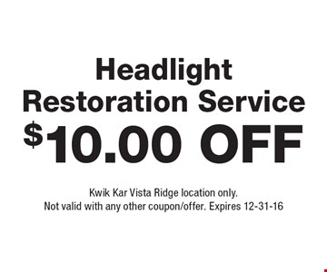 $10.00 Off Headlight Restoration Service. Kwik Kar Vista Ridge location only. Not valid with any other coupon/offer. Expires 12-31-16
