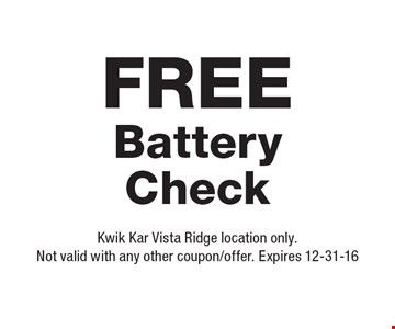 FREE Battery Check. Kwik Kar Vista Ridge location only. Not valid with any other coupon/offer. Expires 12-31-16