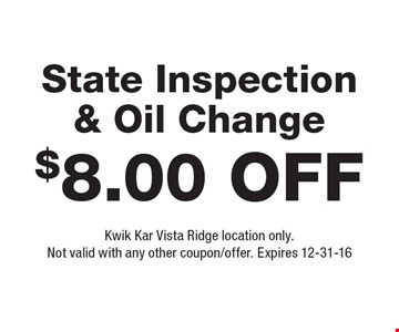 $8.00 Off State Inspection& Oil Change. Kwik Kar Vista Ridge location only. Not valid with any other coupon/offer. Expires 12-31-16