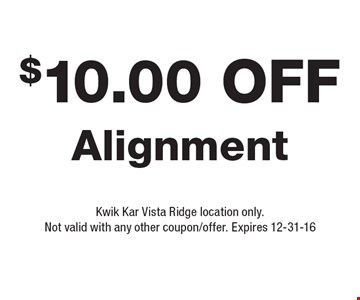 $10.00 Off Alignment. Kwik Kar Vista Ridge location only. Not valid with any other coupon/offer. Expires 12-31-16