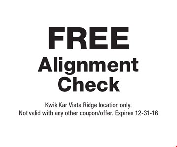 FREE Alignment Check. Kwik Kar Vista Ridge location only. Not valid with any other coupon/offer. Expires 12-31-16