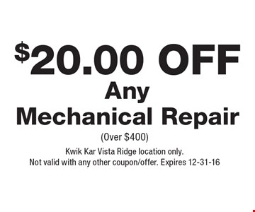 $20.00 Off Any Mechanical Repair (Over $400). Kwik Kar Vista Ridge location only. Not valid with any other coupon/offer. Expires 12-31-16