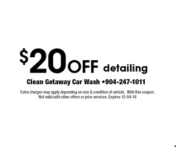 $20 Off detailing. Extra charges may apply depending on size & condition of vehicle. With this coupon.  Not valid with other offers or prior services. Expires 12-04-16