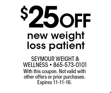 $25 Off new weightloss patient. With this coupon. Not valid with other offers or prior purchases. Expires 11-11-16.