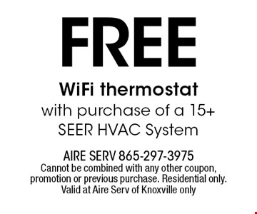 Free WiFi thermostat with purchase of a 15 + SEER HVAC System. Aire serv 865-297-3975 Cannot be combined with any other coupon, promotion or previous purchase. Residential only. Valid at Aire Serv of Knoxville only