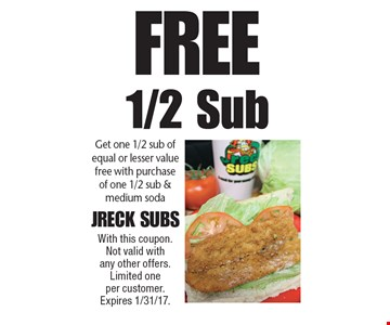 Free 1/2 Sub Get one 1/2 sub of equal or lesser value free with purchase of one 1/2 sub & medium soda. With this coupon. Not valid with any other offers. Limited one per customer. Expires 1/31/17.