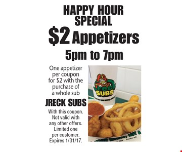 Happy Hour Special $2 Appetizers. One appetizer per coupon for $2 with the purchase of a whole sub. 5pm to 7pm. With this coupon. Not valid with any other offers. Limited one per customer. Expires 1/31/17.