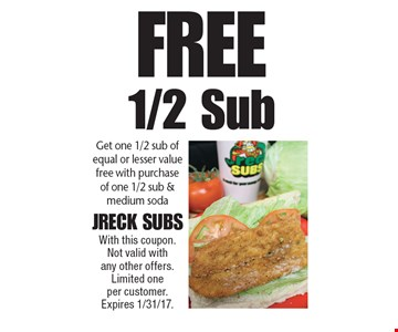 Free 1/2 Sub. Get one 1/2 sub of equal or lesser value free with purchase of one 1/2 sub & medium soda. With this coupon. Not valid with any other offers. Limited one per customer. Expires 1/31/17.