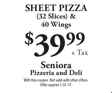 $39.99 + tax. Sheet pizza (32 slices) & 40 wings. With this coupon. Not valid with other offers. Offer expires 1-31-17.