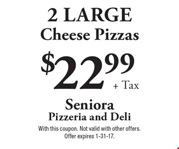 $22.99 + tax. 2 large cheese pizzas. With this coupon. Not valid with other offers. Offer expires 1-31-17.