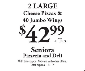 $42.99 + tax. 2 large cheese pizzas & 40 jumbo wings. With this coupon. Not valid with other offers. Offer expires 1-31-17.