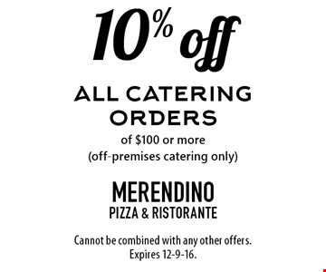 10% off all catering orders of $100 or more (off-premises catering only). Cannot be combined with any other offers. Expires 12-9-16.